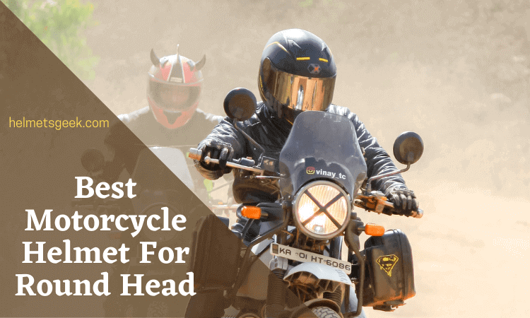 Top 5 Best Motorcycle Helmet For Round Head 2021
