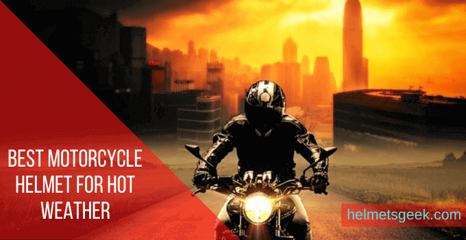 8 Best Motorcycle Helmet For Hot Weather To Keep You Cool
