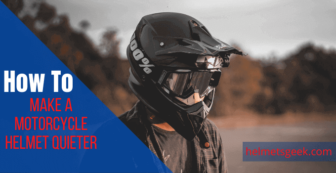 How to Make a Motorcycle Helmet Quieter-11 Steps to Follow