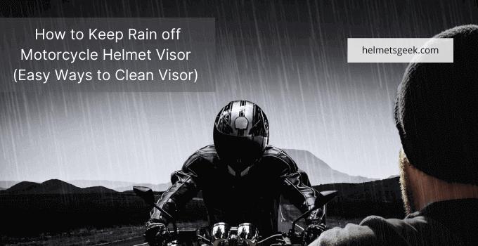 How to Keep Rain off Motorcycle Helmet Visor (Easy Ways to Clean Visor)