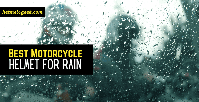 5 Best Motorcycle Helmet For Rain To Keep You Dry