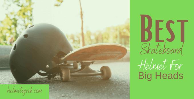 5 Best Skateboard Helmet For Big Heads To Offer You Full Coverage
