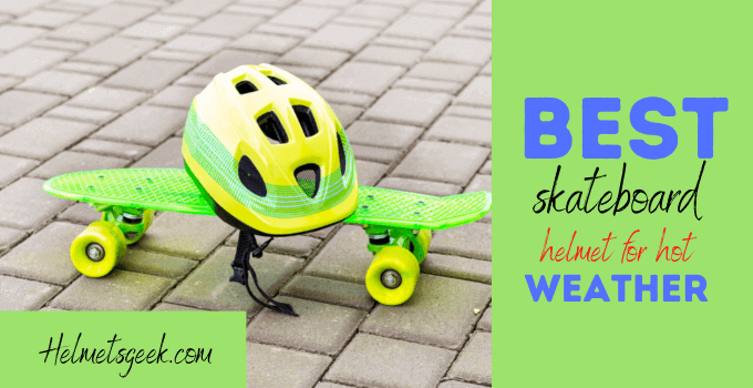 5 Best Skateboard Helmet For Hot Weather For Your Brain Protection And Comfort