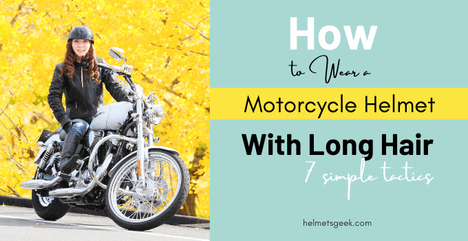 How to Wear a Motorcycle Helmet With Long Hair?7 Simple Tactics