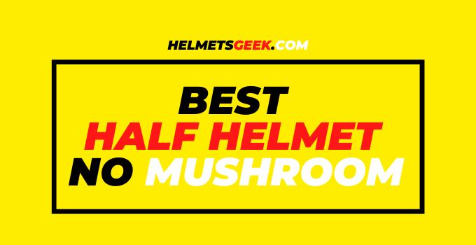 5 Best Half Helmet No Mushroom In 2021 (With Buying Guide)