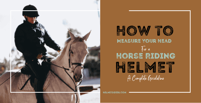How to Measure Your Head For a Horse Riding Helmet-A Complete Guideline