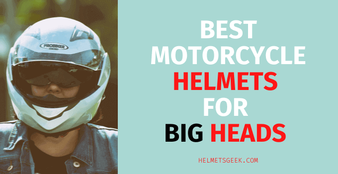 5 Best Motorcycle Helmets For Big Heads For Sung Fittings